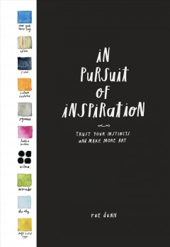 In pursuit of inspiration : trust your instincts and make more art