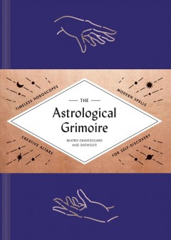 Astrological grimoire / Timeless Horoscopes, Modern Rituals, and Creative Altars for Self-Discovery