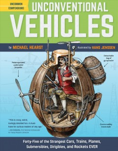 Unconventional vehicles : forty-five of the strangest submersibles, dirigibles, cars, trains, planes, and rockets ever