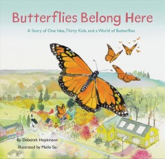 Butterflies Belong Here : A Story of One Idea, Thirty Kids, and a World of Butterflies