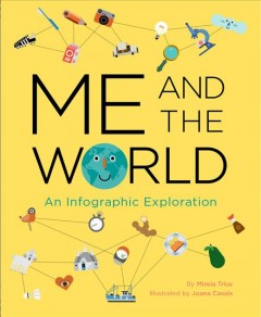 Me and the world : an infographic exploration / by Mireia Trius ; illustrated by Joana Casals ; [English translation by Feather Flores]