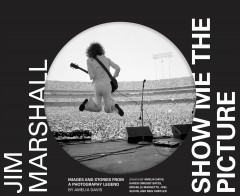 Jim Marshall Show Me the Picture : Images and Stories from a Photography Legend