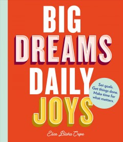 Big Dreams, Daily Joys : Set goals. Get things done. Make time for what matters
