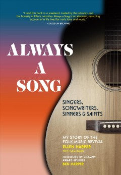 Always a song : singers, songwriters, sinners, and saints : my story of the folk music revival
