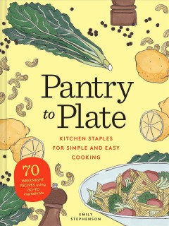 Pantry to plate / kitchen staples for simple and easy cooking