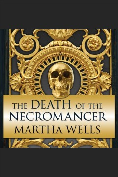 The death of the necromancer [electronic resource] / Martha Wells.