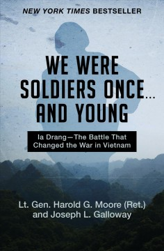 We were soldiers once-- and young Ia Drang, the battle that changed the war in Vietnam / Harold G. Moore and Joseph L. Galloway.