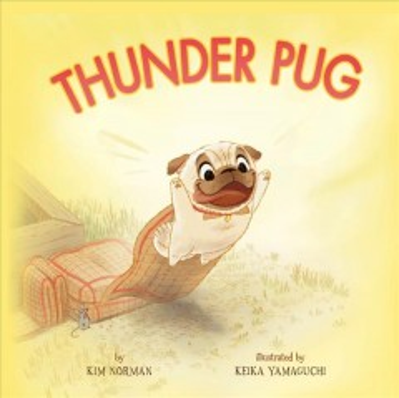 Thunder pug / by Kim Norman ; illustrated by Keika Yamaguchi.