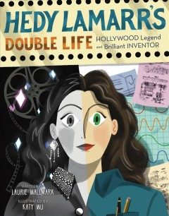 Hedy Lamarr's Double Life : Hollywood Legend and Brilliant Inventor