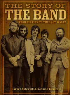 The Story of the Band : From Big Pink to the Last Waltz