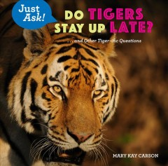 Do Tigers Stay Up Late? : And Other Tiger-ific Questions