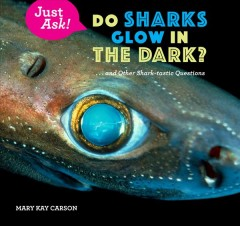 Do Sharks Glow in the Dark? : And Other Shark-Tastic Questions