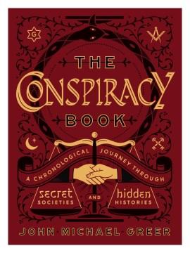 The conspiracy book : a chronological journey through secret societies and hidden histories / John Michael Greer.
