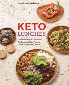 Keto lunches Grab-and-Go, Make-Ahead Recipes for High-Power, Low-Carb Midday Meals / Stephanie Pedersen
