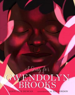 A song for Gwendolyn Brooks / Alice Faye Duncan ; illustrated by Xia Gordon.