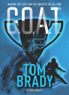 Tom Brady : making the case for the greatest of all time