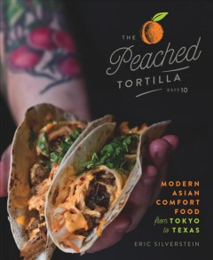 The Peached Tortilla : Modern Asian Comfort Food from Tokyo to Texas