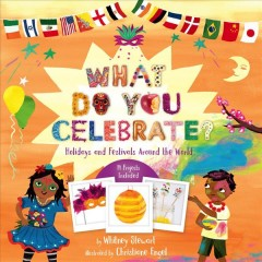 What do you celebrate? : holidays and festivals around the world