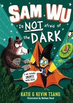 Sam Wu is not afraid of the dark / Katie & Kevin Tsang.