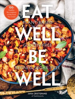 Eat well, be well : 100+ healthy re-creations of the food you crave