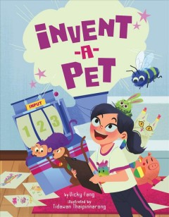 Invent-a-pet / by Vicky Fang ; illustrated by Tidawan Thaipinnarong.