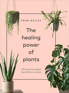 The Healing Power of Plants : The Hero Houseplants That Will Love You Back