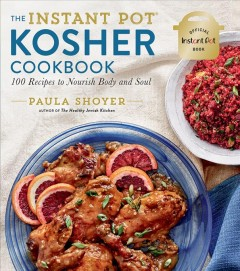 The Instant Pot Kosher Cookbook : 100 Recipes to Nourish Body and Soul