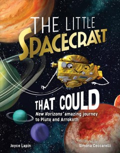 The little spacecraft that could : New Horizons' amazing journey to Pluto and Arrokoth / Joyce Lapin ; illustrated by Simona Ceccarelli.