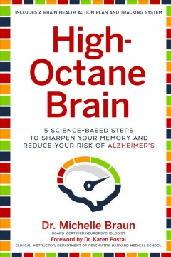 High-octane Brain : 5 Science-based Steps to Sharpen Your Memory and Reduce Your Risk of Alzheimer's