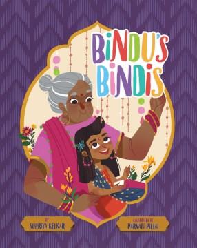 Bindu's bindis / by Supriya Kelkar ; illustrated by Parvati Pillai.