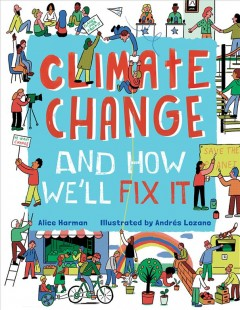 Climate Change and How We'll Fix It : The Real Problem and What We Can Do to Fix It