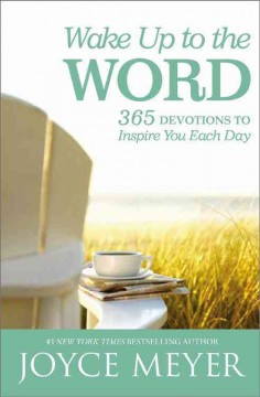 Wake up to the word : 365 devotions to inspire you each day Joyce Meyer.