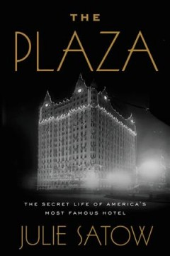 The Plaza : the secret life of America's most famous hotel
