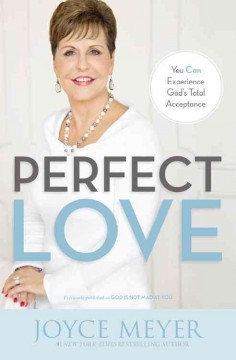 Perfect love : you can experience god's total acceptance Joyce Meyer.