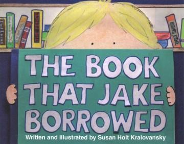 The book that Jake borrowed / by Susan Holt Kralovansky.