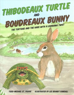 Thibodeaux Turtle and Boudreaux Bunny : The Tortoise and the Hare With a Louisiana Twist