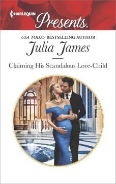 Claiming his scandalous love-child Julia James.