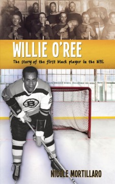 Willie O'Ree : The Story of the First Black Player in the NHL