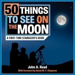 50 Things to See on the Moon : A First-time Stargazer's Guide