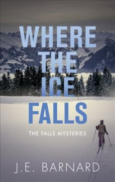 Where the ice falls / J. E. Barnard.