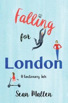 Falling for London : a cautionary tale / Sean Mallen.