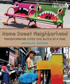 Home Sweet Neighborhood : Transforming Cities One Block at a Time