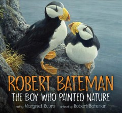 Robert Bateman : the boy who painted nature / text by Margriet Ruurs ; artwork by Robert Bateman.