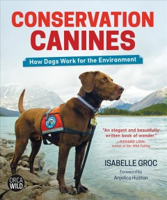 Conservation Canines : How Dogs Work for the Environment