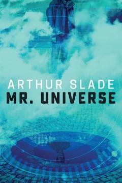 Mr. Universe / Arthur Slade.