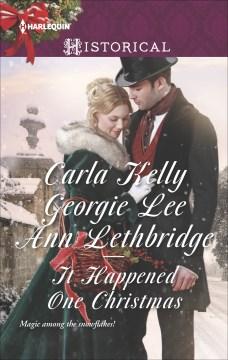 It happened one Christmas Carla Kelly, Georgie Lee, Ann Lethbridge.