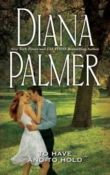 To have and to hold Diana Palmer.