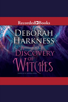 A discovery of witches [electronic resource] : All Souls Trilogy, Book 1 / Deborah Harkness