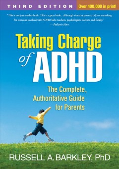 Taking charge of ADHD the complete, authoritative guide for parents / Russell A. Barkley.