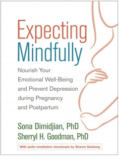 Expecting Mindfully : Nourish Your Emotional Well-being and Prevent Depression During Pregnancy and Postpartum